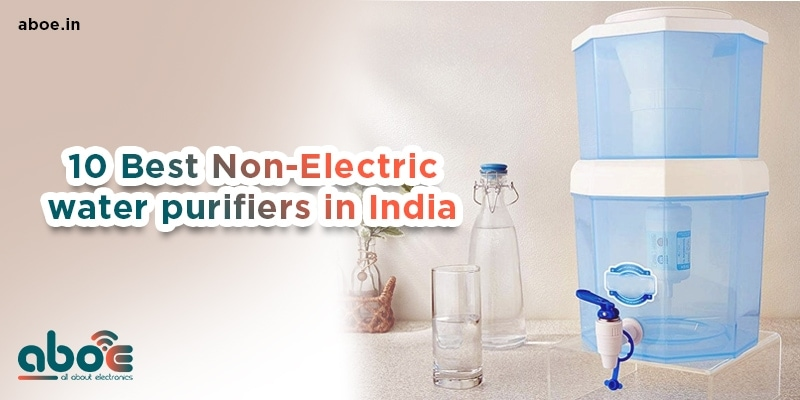 10 Best Non-Electric water purifiers in India
