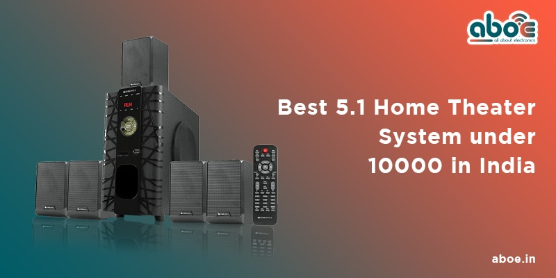 Best 5.1 Home Theater System Under 10000 in India